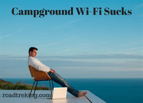 The Great Campground Wi-Fi Disconnect   Roadtreking